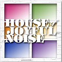 House Of Joyful Noise