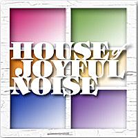 House Of Joyful Noise